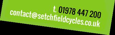 T: 01978 264 050 E: contact@setchfieldcycles.co.uk